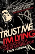 Trust Me, I'm Lying_ Confessions of a Me – Holiday, Ryan, Райан Холидей