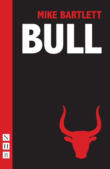 Bull, Mike Bartlett