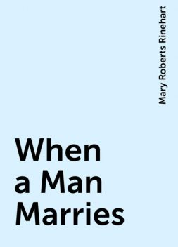 When a Man Marries, Mary Roberts Rinehart