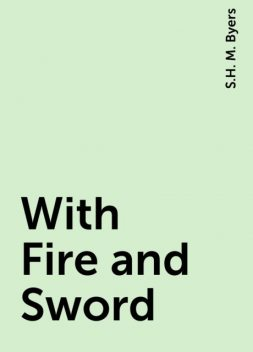 With Fire and Sword, S.H. M. Byers