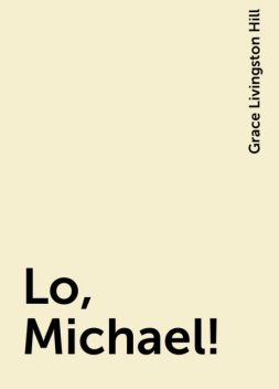 Lo, Michael!, Grace Livingston Hill