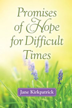 Promises of Hope for Difficult Times, Jane Kirkpatrick