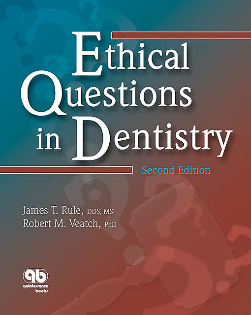 Ethical Questions in Dentistry, James T. Rule, Robert M. Veatch