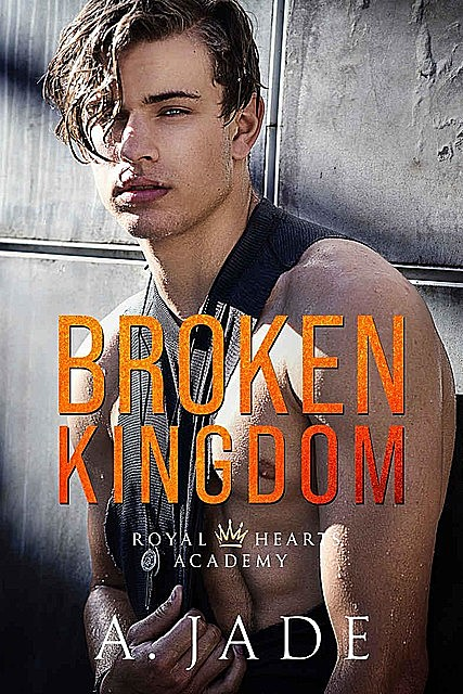 Broken Kingdom: Royal Hearts Academy – Book Four, Ashley, Jade, A.