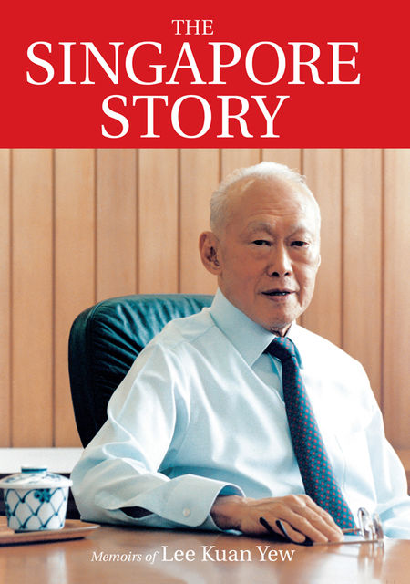 The Singapore Story: Memoirs of Lee Kuan Yew, Lee Kuan Yew