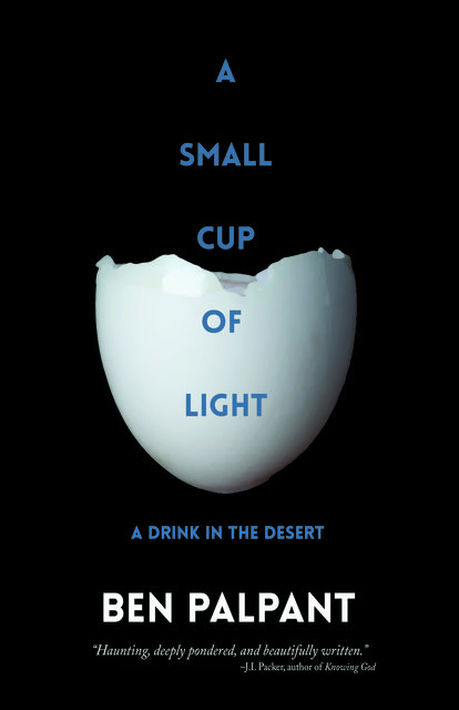 A Small Cup of Light: a drink in the desert, Ben T.Palpant