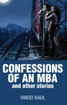 CONFESSIONS of an MBA and other stories, Vinod Kaul