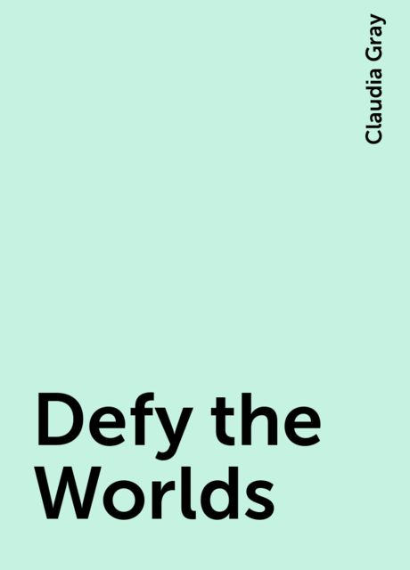 Defy the Worlds, Claudia Gray