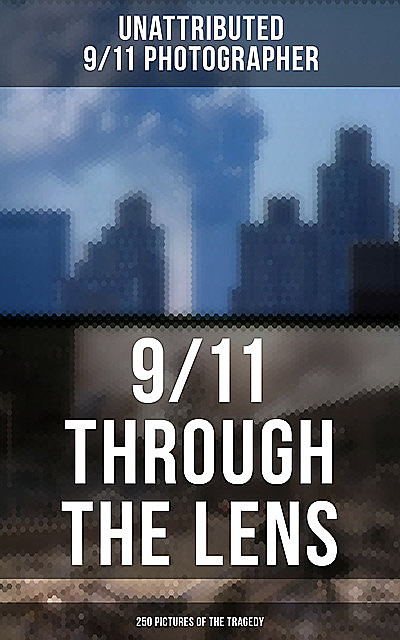 9/11 THROUGH THE LENS (250 Pictures of the Tragedy), Unattributed 9.11 Photographer