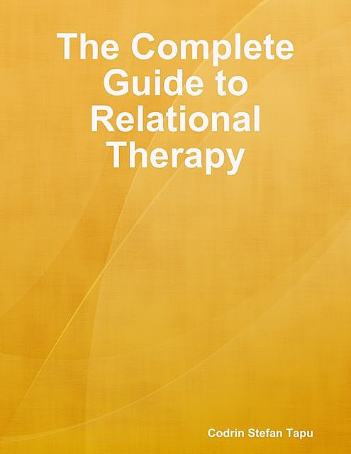 The Complete Guide to Relational Therapy, Codrin Stefan Tapu