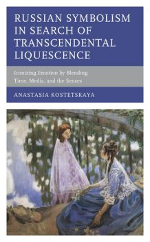 Russian Symbolism in Search of Transcendental Liquescence, Anastasia Kostetskaya