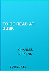 To Be Read at Dusk, Charles Dickens