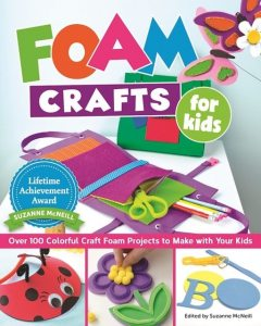 Foam Crafts for Kids, Margaret Riley, Andrea Gibson, Lorine Mason