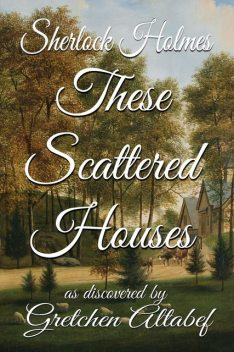 Sherlock Holmes These Scattered Houses, Gretchen Altabef