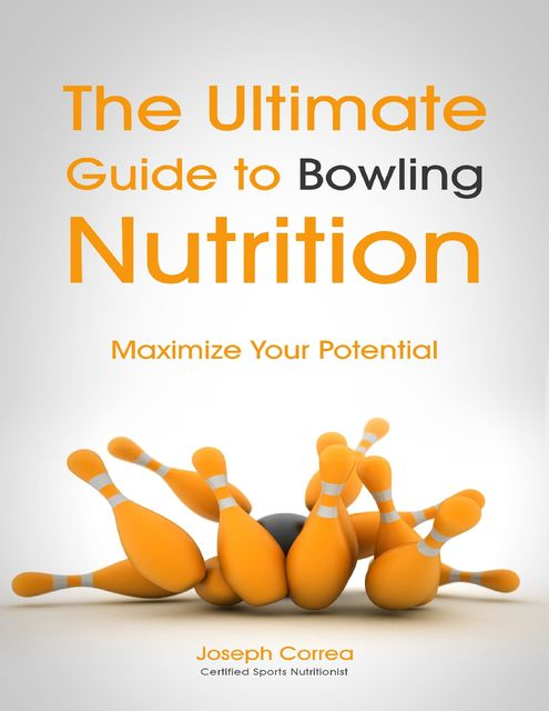 The Ultimate Guide to Softball Nutrition: Maximize Your Potential, Joseph Correa