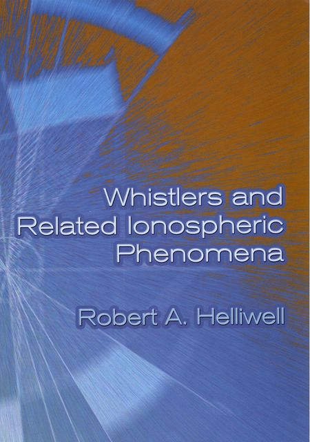 Whistlers and Related Ionospheric Phenomena, Robert A.Helliwell
