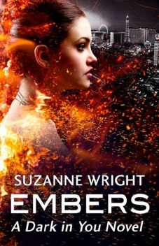 Embers (The Dark in You Book 4), Suzanne Wright