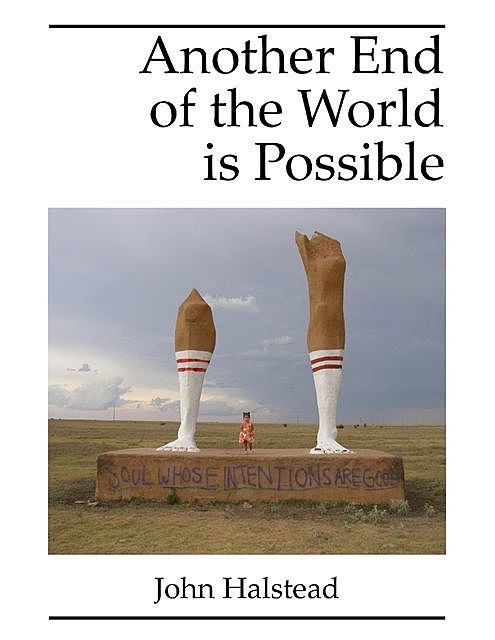 Another End of the World Is Possible, John Halstead