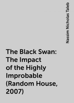 The Black Swan: The Impact of the Highly Improbable (Random House, 2007), Nassim Nicholas Taleb