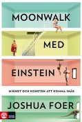 Moonwalk med Einstein, Joshua Foer