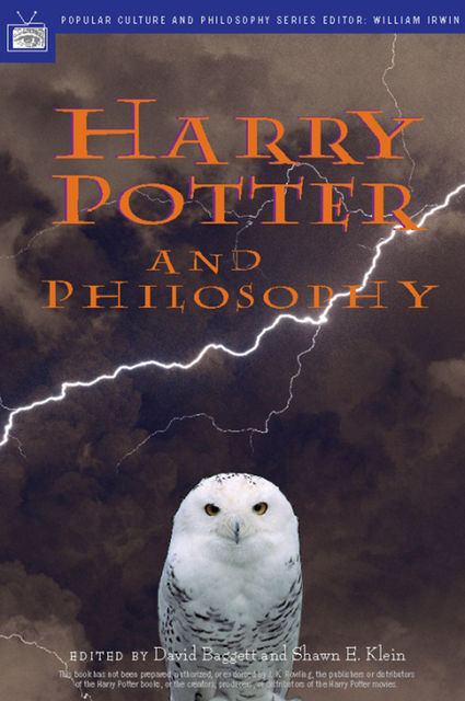 Harry Potter and Philosophy, David Baggett, Shawn E. Klein