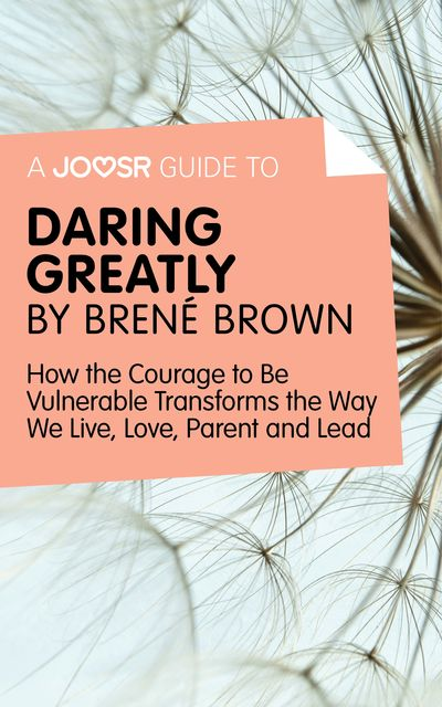 A Joosr Guide to Daring Greatly by Brené Brown, Joosr