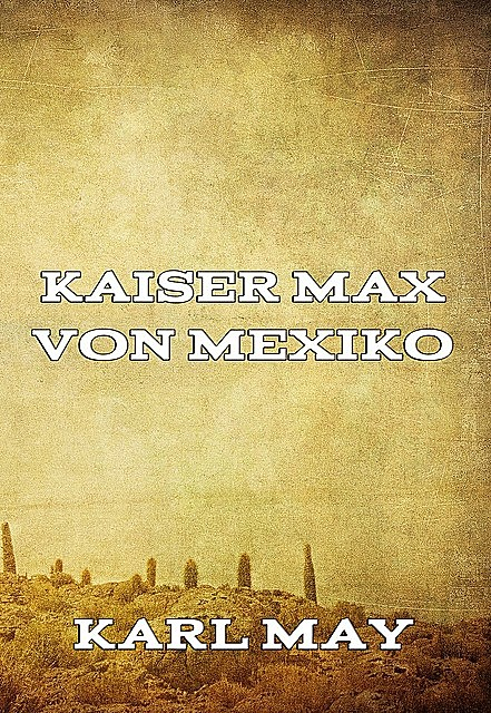Kaiser Max von Mexiko, Karl May