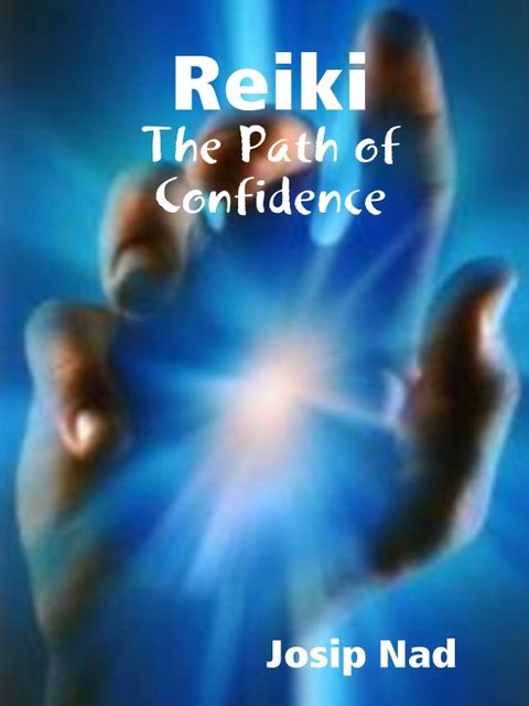 Reiki : The Path of Confidence, Josip Nad