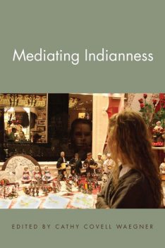 Mediating Indianness, Cathy Covell Waegner