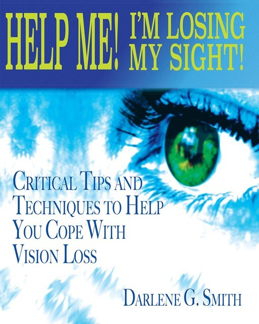Help Me! I Am Losing My Sight, Darlene G. Smith
