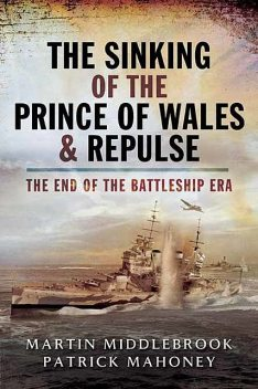 The Sinking of the Prince of Wales & Repulse, Martin Middlebrook, Patrick Mahoney