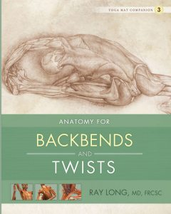 Anatomy for Backbends and Twists, Ray Long