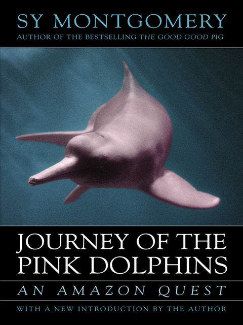 Journey of the Pink Dolphins, Sy Montgomery