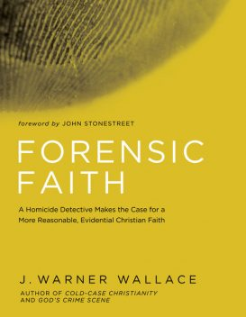 Forensic Faith, J. Warner Wallace