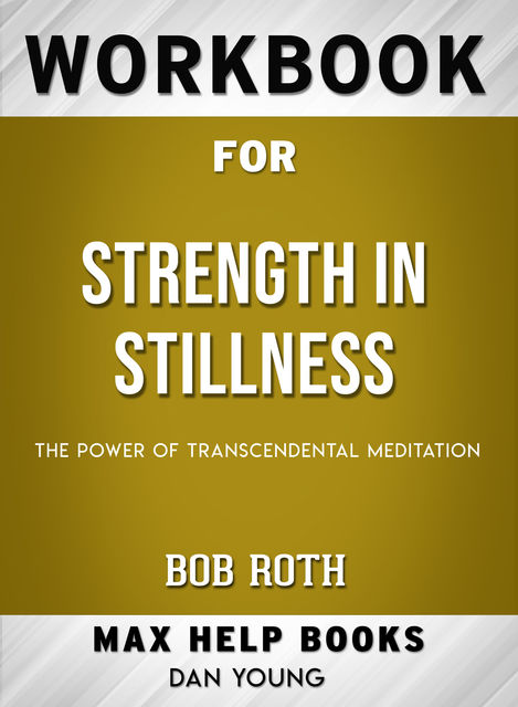 Workbook for Strength in Stillness: The Power of Transcendental Meditation (Max-Help Books), Dan Young