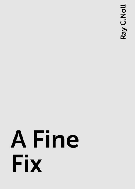 A Fine Fix, Ray C.Noll