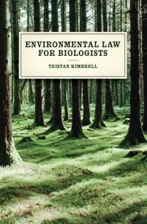 Environmental Law for Biologists, Tristan Kimbrell