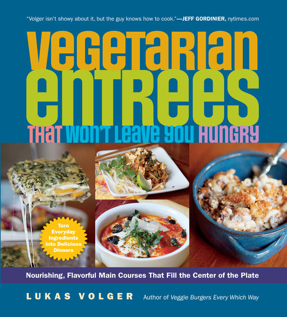 Vegetarian Entrees That Won't Leave You Hungry, Lukas Volger