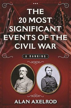 The 20 Most Significant Events of the Civil War, Alan Axelrod