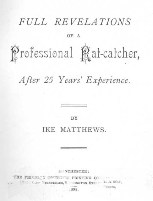 Full Revelations of a Professional Rat-catcher / After 25 Years' Experience, Ike Matthews