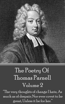 The Poetry of Thomas Parnell – Volume II, Thomas Parnell