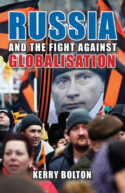 Russia and the Fight Against Globalisation, Kerry Bolton