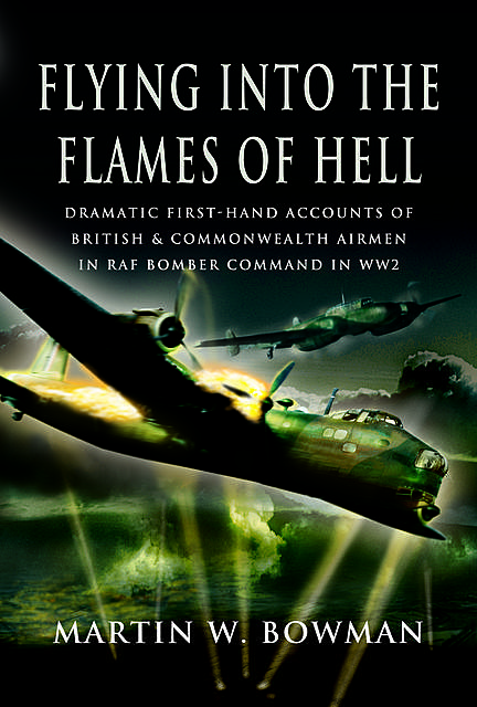 Flying into the Flames of Hell, Martin Bowman