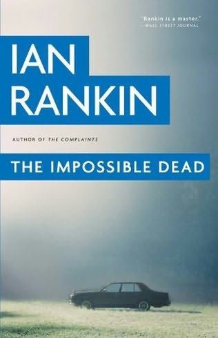 The Impossible Dead, Ian Rankin