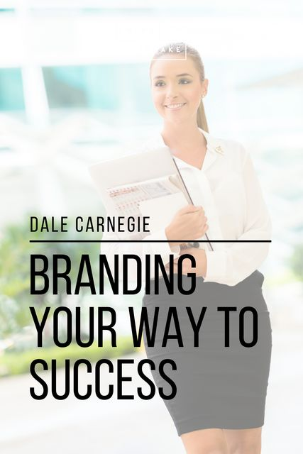 Branding Your Way to Success, Dale Carnegie, Sheba Blake