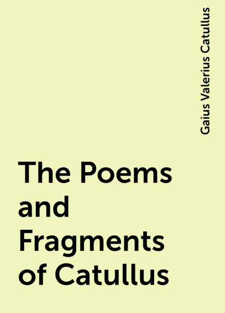 The Poems and Fragments of Catullus, Gaius Valerius Catullus