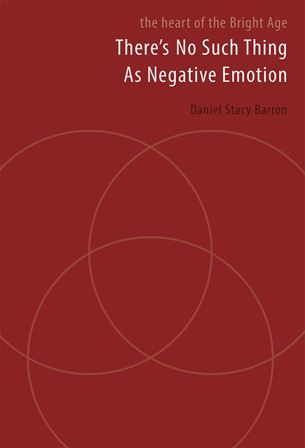 There is no such thing as negative emotion, Daniel Stacy Barron