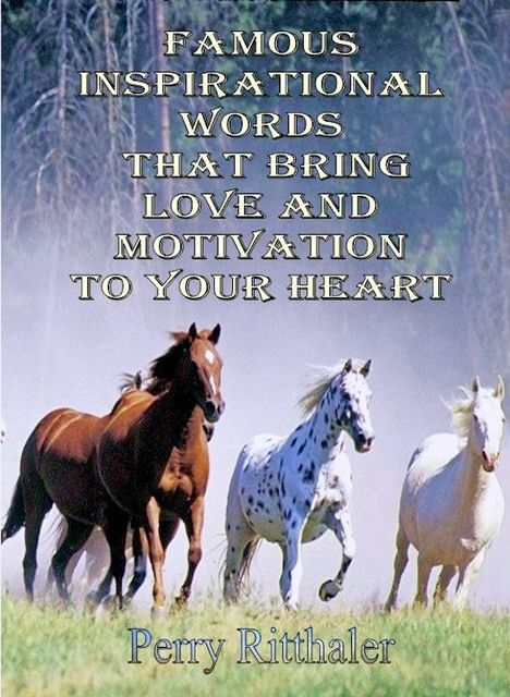 Famous Inspirational Words That Bring Love And Motivation To Your Heart, Perry Ritthaler