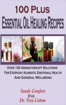 100 Plus Essential Oil Healing Recipes, Sandy Comfort