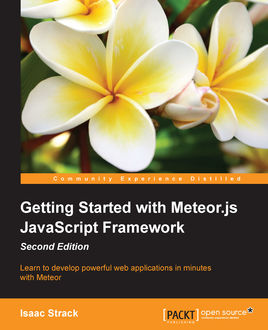 Getting Started with Meteor.js JavaScript Framework – Second Edition, Isaac Strack